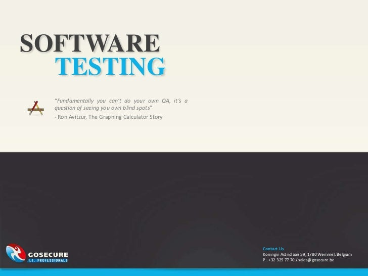 "SOFTWARE  TESTING  ""Fundamentally you can't do your own QA, it's a  question of seeing you own blind spots""  - Ron Avitzur..."
