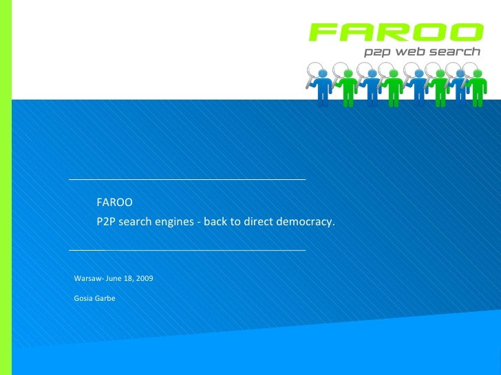 FAROO P2P search engines - back to direct democracy. Warsaw- June 18, 2009 Gosia Garbe