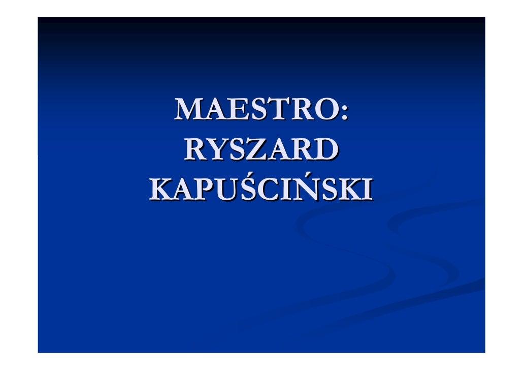 MAESTRO:   RYSZARD KAPUŚCIŃSKI