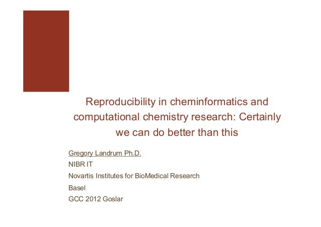 Reproducibility in cheminformatics and computational chemistry research: Certainly we can do better than this Gregory Land...