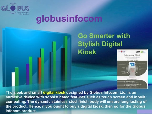 globusinfocom Go Smarter with Stylish Digital Kiosk The sleek and smart digital kiosk designed by Globus Infocom Ltd. is a...