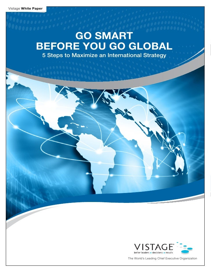 Vistage White Paper                    GO SMART               BEFORE YOU GO GLOBAL                  5 Steps to Maximize an...