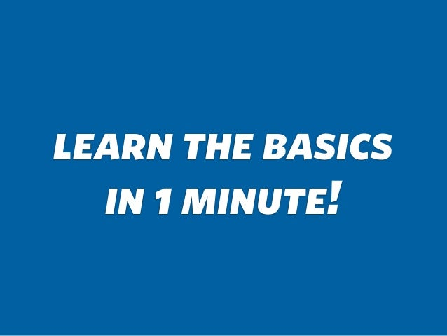 learn the basics in 1 minute!