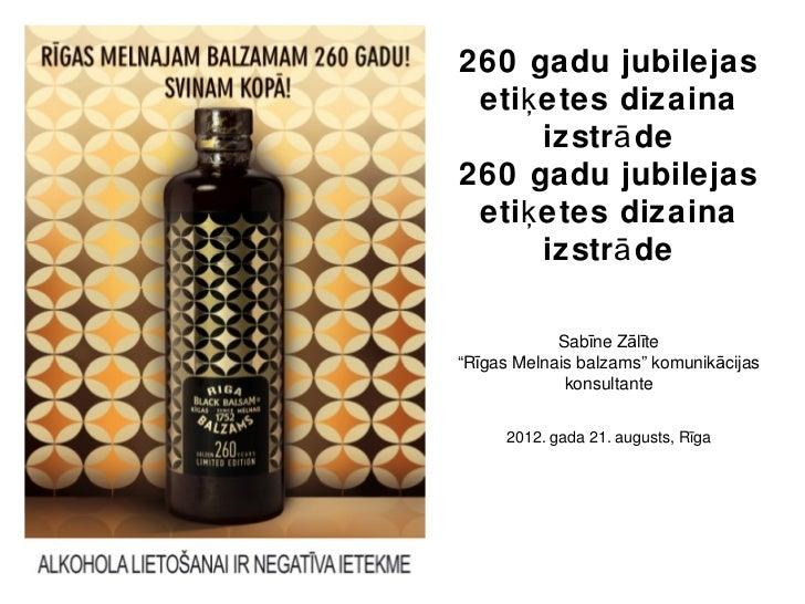 260 gadu jubilejas etiķ etes dizaina      izstr ā de260 gadu jubilejas etiķ etes dizaina      izstr ā de            Sabīne...