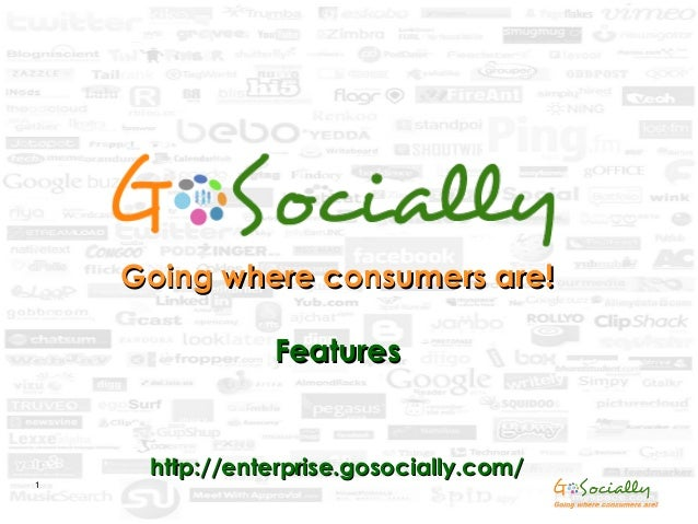 1 Going where consumers are!Going where consumers are! FeaturesFeatures http://enterprise.gosocially.com/http://enterprise...