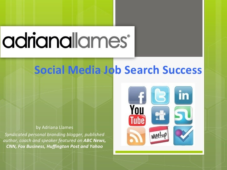Social	  Media	  Job	  Search	  Success	  	                       by	  Adriana	  Llames	   Syndicated	  personal	  brandin...