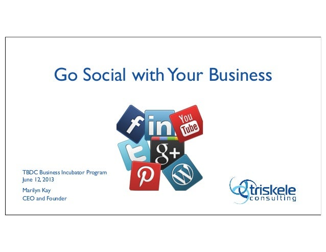 Go Social withYour BusinessTBDC Business Incubator ProgramJune 12, 2013Marilyn KayCEO and Founder
