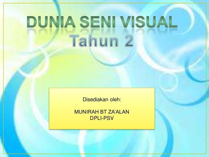 Disediakan oleh:MUNIRAH BT ZA'ALAN     DPLI-PSV