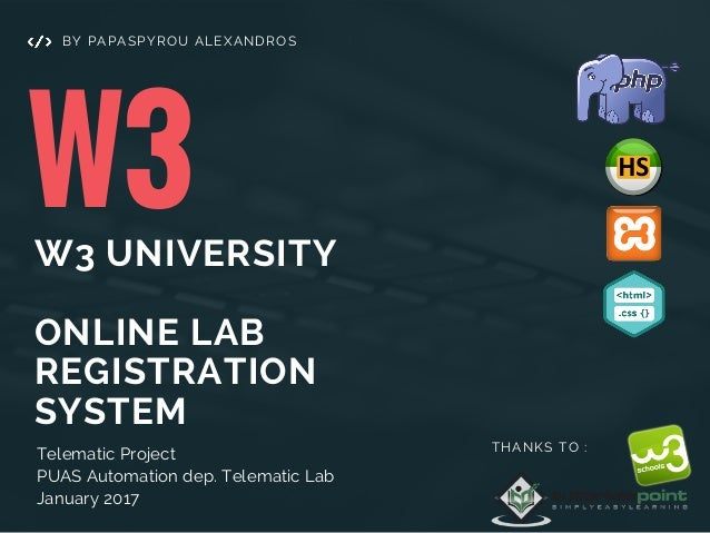 W3W3 UNIVERSITY ONLINE LAB REGISTRATION SYSTEM Telematic Project PUAS Automation dep. Telematic Lab January 2017 BY PAPASP...