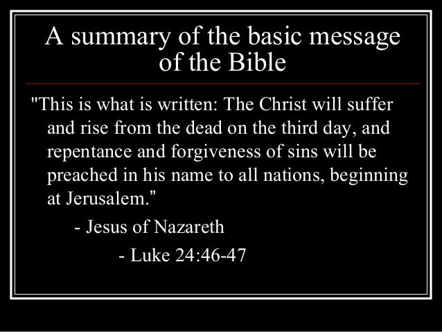 "A summary of the basic messageof the Bible""This is what is written: The Christ will sufferand rise from the dead on the th..."