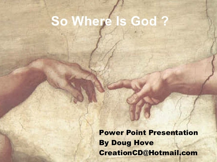 So Where Is God ? Power Point Presentation  By Doug Hove [email_address]