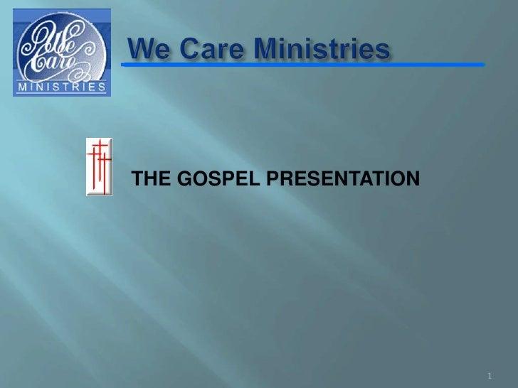 We Care Ministries<br />THE GOSPEL PRESENTATION<br />1<br />