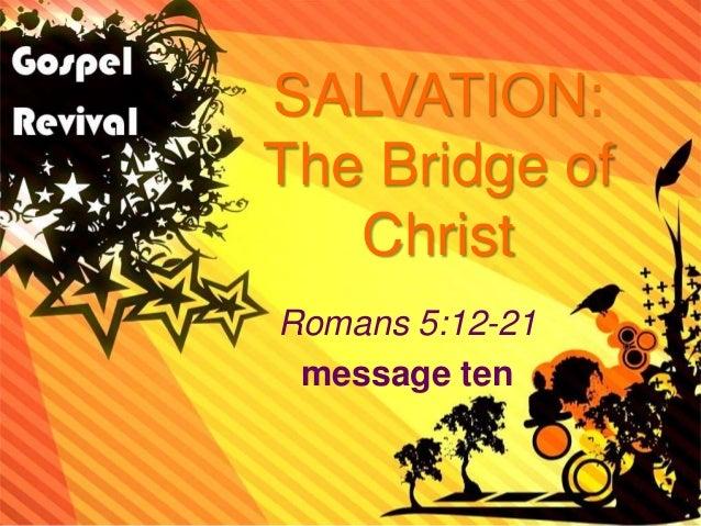 SALVATION: The Bridge of Christ Romans 5:12-21 message ten