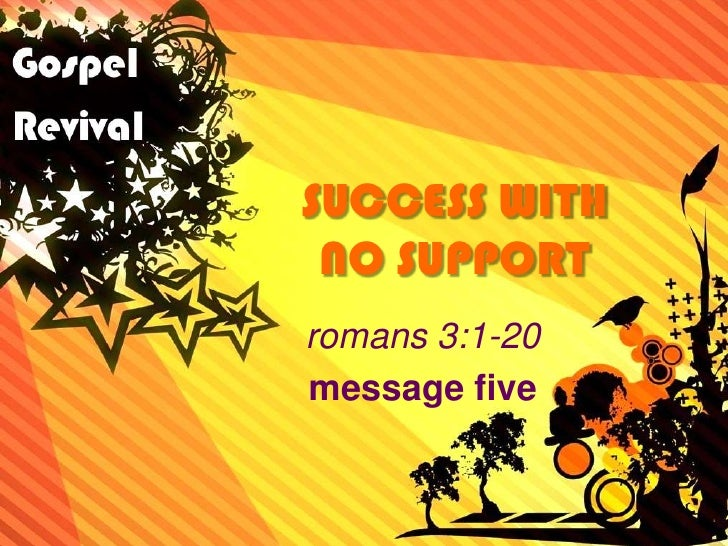 SUCCESS WITH NO SUPPORT<br />romans 3:1-20<br />message five<br />