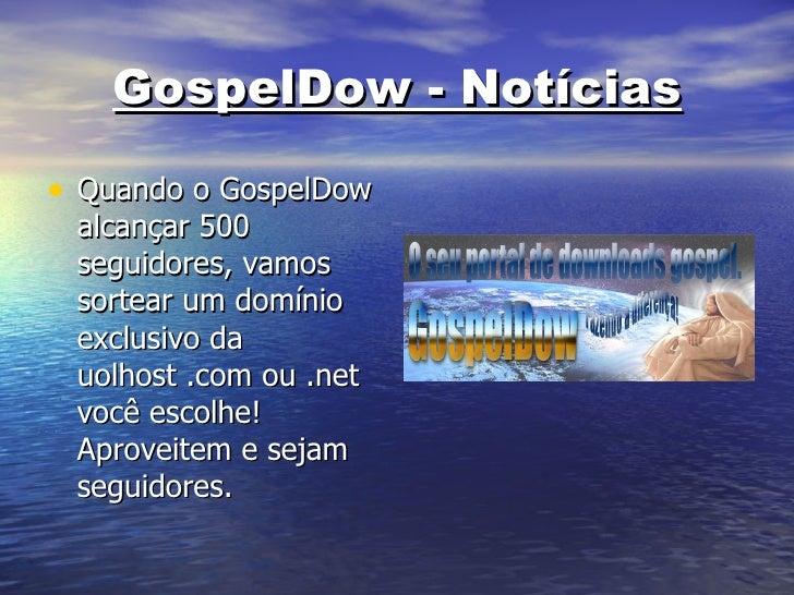 GospelDow - Notícias <ul><li>Quando o GospelDow alcançar 500 seguidores, vamos sortear um domínio exclusivo da uolhost .co...