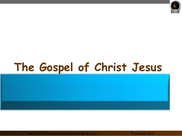 The Gospel of Christ Jesus  twentyfirstcenturyromanhighway.wordpress.com © Sabaoth 2013