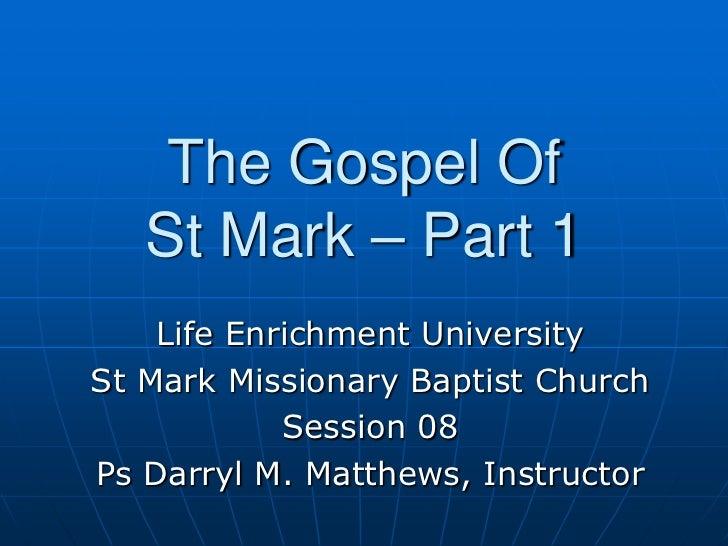 The Gospel Of St Mark – Part 1<br />Life Enrichment University<br />St Mark Missionary Baptist Church<br />Session 08<br /...