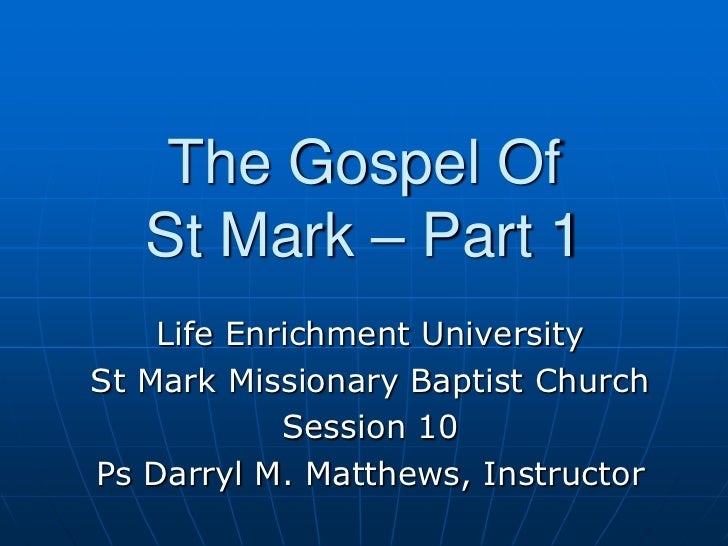 The Gospel Of St Mark – Part 1<br />Life Enrichment University<br />St Mark Missionary Baptist Church<br />Session 10<br /...