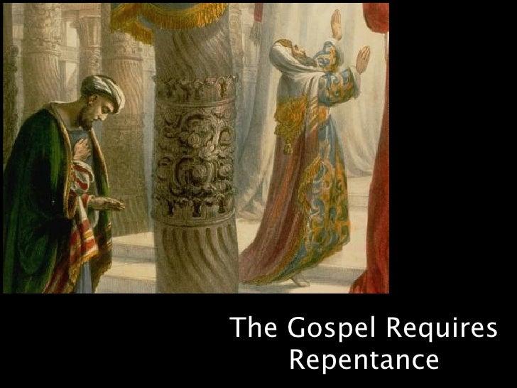 The Gospel Requires     Repentance
