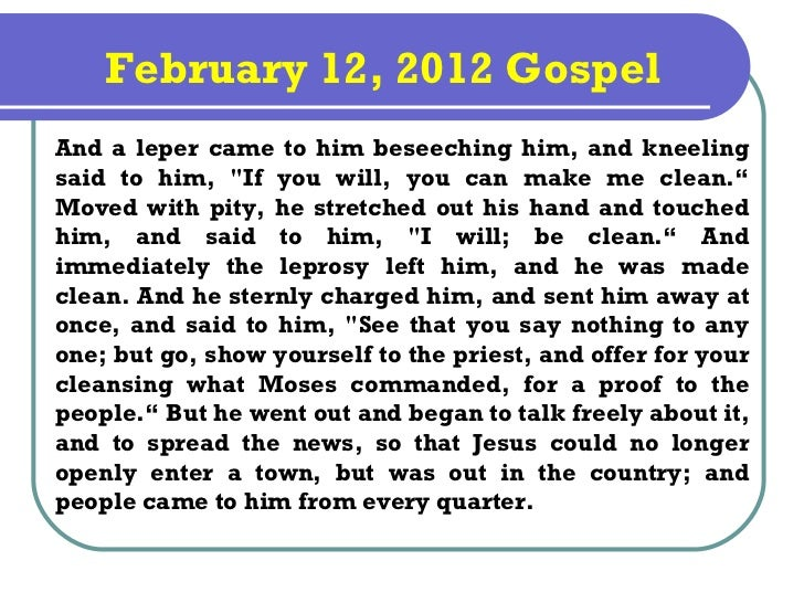 "February 12, 2012 GospelAnd a leper came to him beseeching him, and kneelingsaid to him, ""If you will, you can make me cle..."