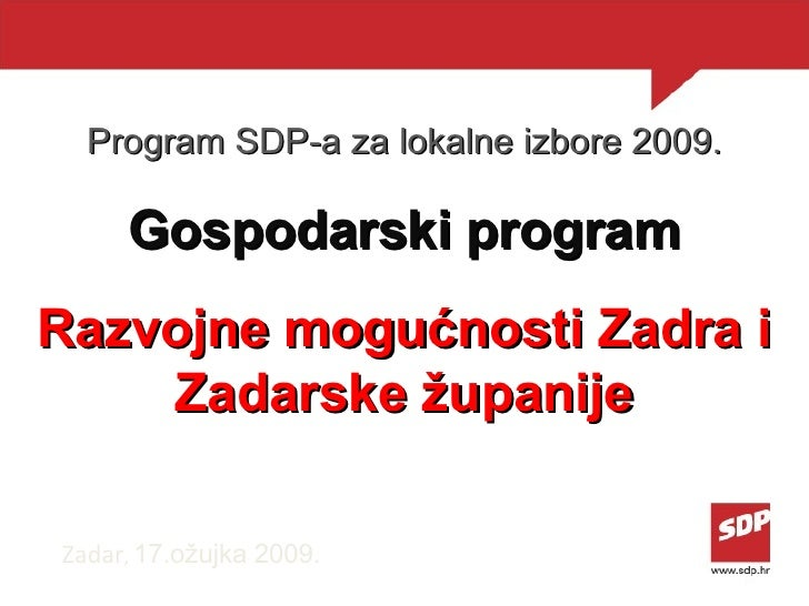 Program SDP-a za lokalne izbore 2009. Gospodarski program Razvojne mogućnosti Zadra i Zadarske županije Zadar ,  17.ožujka...