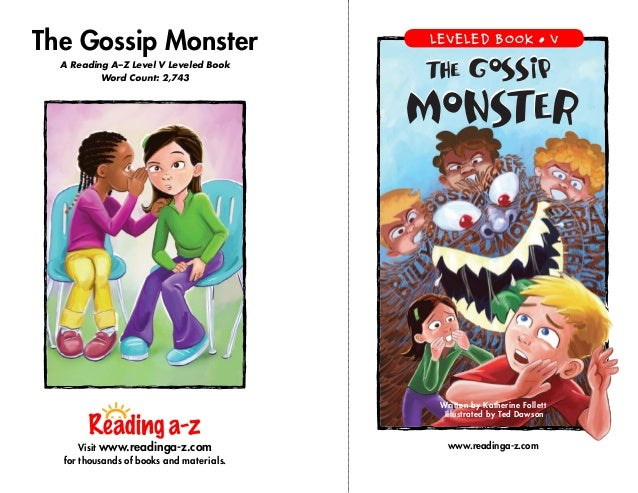 www.readinga-z.com The Gossip Monster A Reading A–Z Level V Leveled Book Word Count: 2,743 The Gossip Monster The Gossip M...