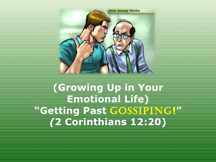 """(Growing Up in Your      Emotional Life)""""Getting Past GossipinG!""""  (2 Corinthians 12:20)"""