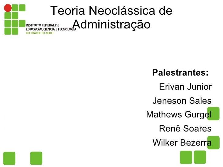 Teoria Neoclássica de   Administração                 Palestrantes:                  Erivan Junior                 Jeneson...