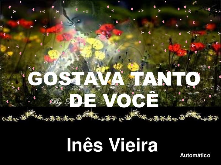 GOSTAVA TANTO   DE VOCÊ  Inês Vieira   Automático