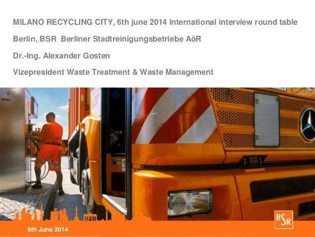MILANO RECYCLING CITY, 6th june 2014 International interview round table Berlin, BSR Berliner Stadtreinigungsbetriebe AöR ...