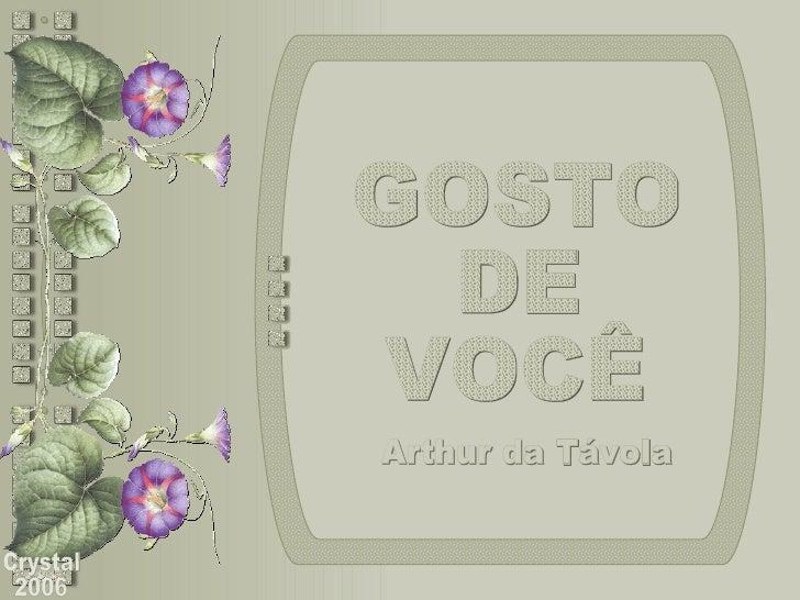 GOSTO DE VOCÊ Crystal 2006 Arthur da Távola