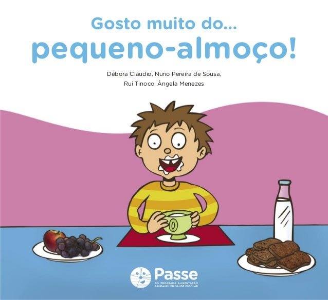 Gosto muito do…pequeno-almoço!    Débora Cláudio, Nuno Pereira de Sousa,         Rui Tinoco, Ângela Menezes