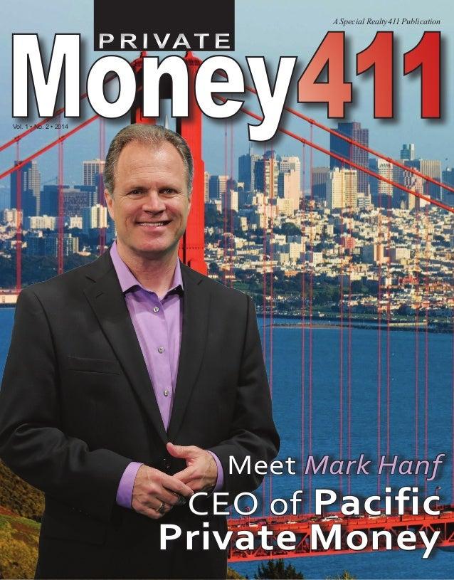 P R I VAT EP R I VAT E Money411 A Special Realty411 Publication Vol. 1 • No. 2 • 2014 Meet Mark Hanf CEO of Pacific Privat...
