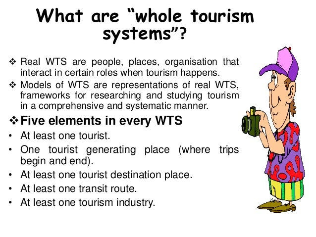 leiper s basic whole tourism system The purpose of this research is to develop a medical tourism system model applying basic principles of the tourism system model introduced by leiper, this model  like a whole system model which explains simultaneously the components of.