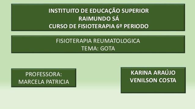 KARINA ARAÚJO VENILSON COSTA INSTITUITO DE EDUCAÇÃO SUPERIOR RAIMUNDO SÁ CURSO DE FISIOTERAPIA 6º PERIODO FISIOTERAPIA REU...
