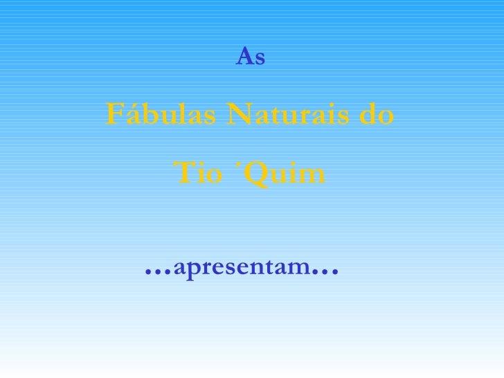 ... apresentam ... Fábulas Naturais do Tio ´Quim As