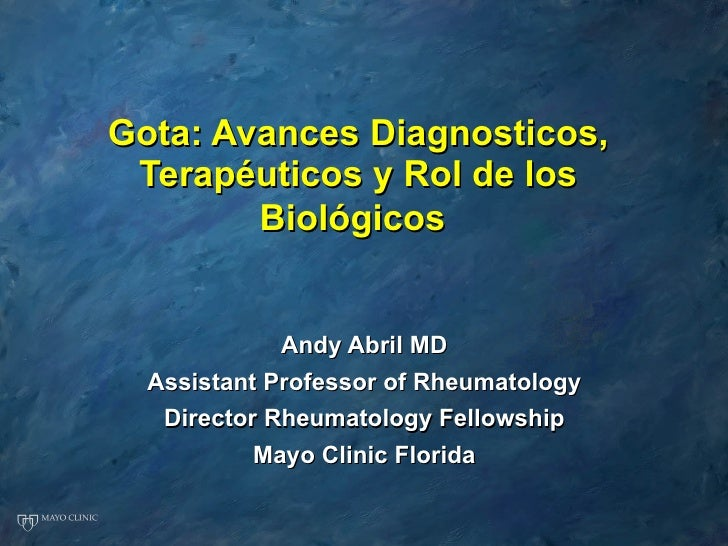 Gota: Avances Diagnosticos, Terapéuticos y Rol de los Biológicos   Andy Abril MD Assistant Professor of Rheumatology Direc...