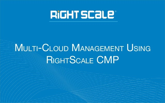 MULTI-CLOUD MANAGEMENT USING RIGHTSCALE CMP