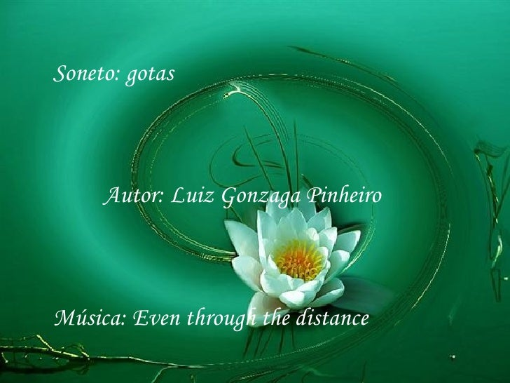 Soneto: gotas     Autor: Luiz Gonzaga PinheiroMúsica: Even through the distance