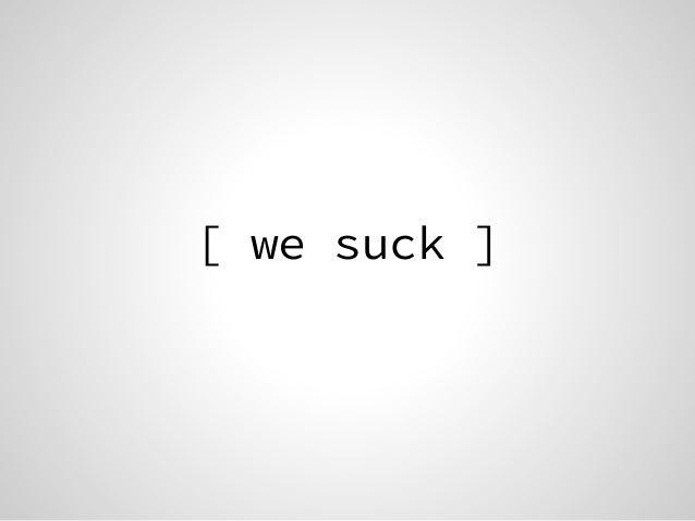 [ we suck ]