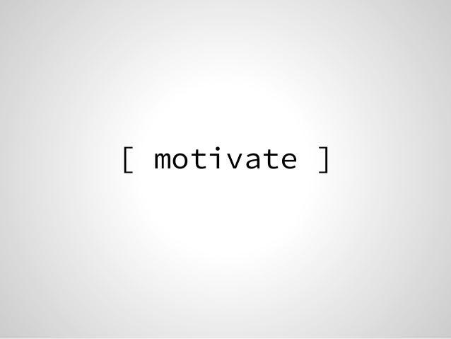 [ motivate ]