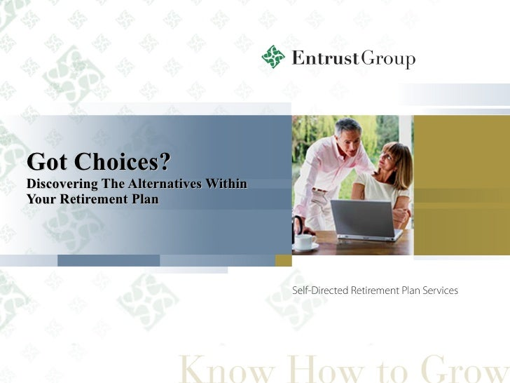 Got Choices? Discovering   The Alternatives Within Your Retirement Plan