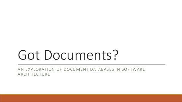 Got Documents? AN EXPLORATION OF DOCUMENT DATABASES IN SOFTWARE ARCHITECTURE