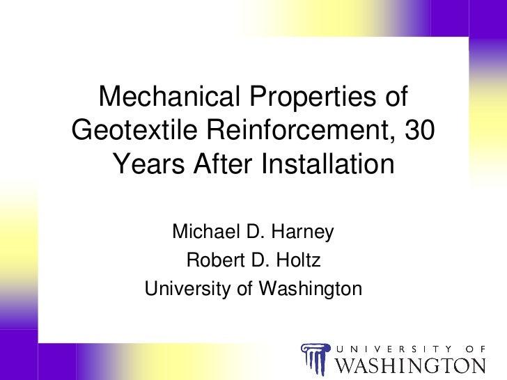 Mechanical Properties ofGeotextile Reinforcement, 30  Years After Installation        Michael D. Harney         Robert D. ...