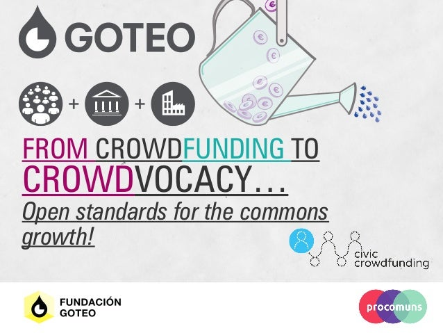 FROM CROWDFUNDING TO CROWDVOCACY… Open standards for the commons growth!