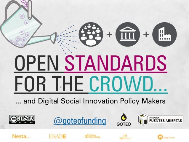 OPEN STANDARDS FOR THE CROWD... ... and Digital Social Innovation Policy Makers  @goteofunding