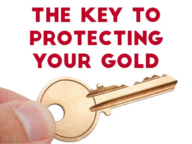 The Key to Protecting Your Gold