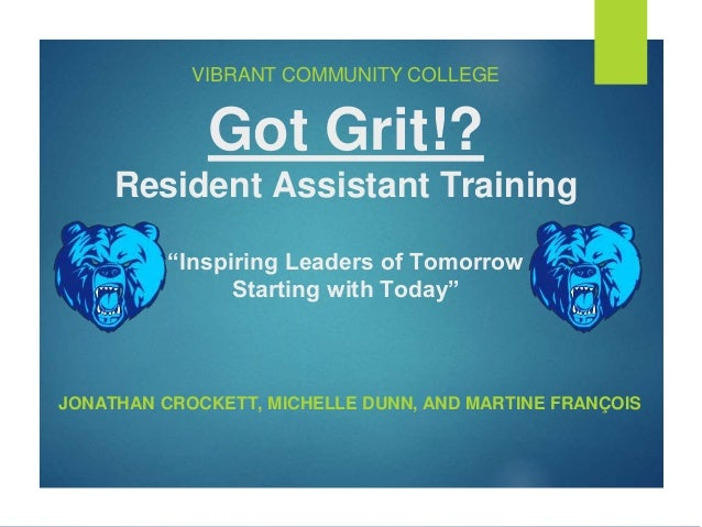 "VIBRANT COMMUNITY COLLEGE Got Grit!? Resident Assistant Training ""Inspiring Leaders of Tomorrow Starting with Today"" JONAT..."