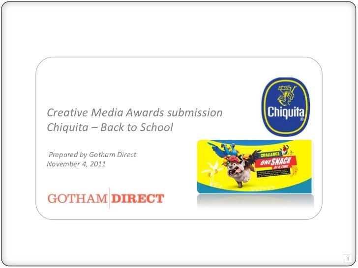 Creative Media Awards submissionChiquita – Back to SchoolPrepared by Gotham DirectNovember 4, 2011                        ...