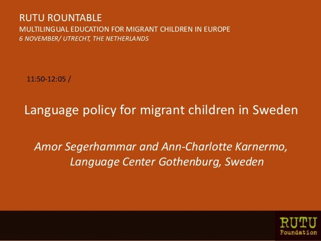 Language policy for migrant children in Sweden Amor Segerhammar and Ann-Charlotte Karnermo, Language Center Gothenburg, Sw...